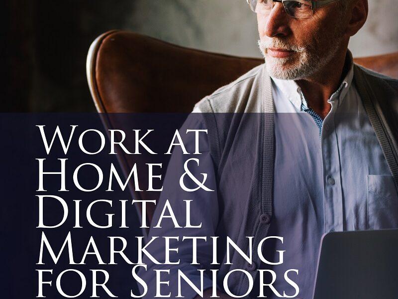 Work At Home & Digital Marketing For Seniors